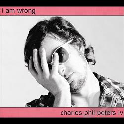 Charles Phil Peters IV - I Am Wrong CD Cover Art