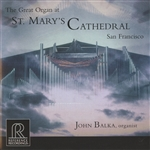 Balka, John: organ - Great Organ at St. Mary's Cathedral, San Francisco CD Cover Art