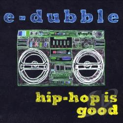 e-dubble - Hip-Hop is Good CD Cover Art