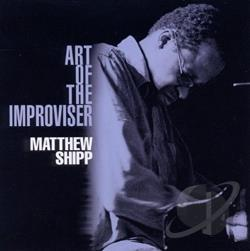 Shipp, Matthew - Art of the Improviser CD Cover Art
