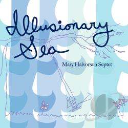 Halvorson, Mary / Mary Halvorson Septet - Illusionary Sea CD Cover Art