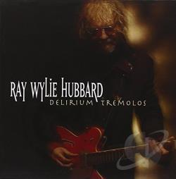 Hubbard, Ray Wylie - Delirium Tremolos CD Cover Art