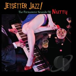 Nutty - Jetsetter Jazz! The Persuasive Sounds Of Nutty CD Cover Art