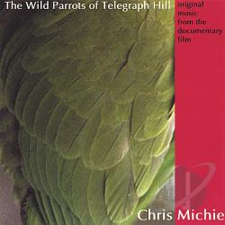 Michie, Chris - Wild Parrots of Telegraph Hill CD Cover Art