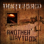 Disturbed - Another Way To Die DB Cover Art