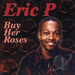 Eric P - Buy Her Roses CD Cover Art