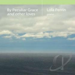 Lola Perrin - By Peculiar Grace and Other Loves CD Cover Art