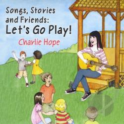 Hope, Charlie - Songs, Stories And Friends: Let's Go Play! CD Cover Art