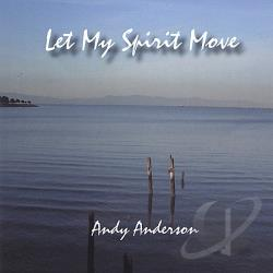 Anderson, Andy - Let My Spirit Move CD Cover Art