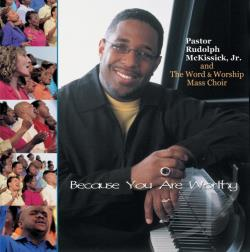 Pastor Rudolph McKissick Jr. & The Word & Worship Mass Choir - Because You Are Worthy CD Cover Art