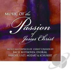 Passion Of Jesus Christ - Music of the Passion of Jesus Christ - Bach, et al CD Cover Art