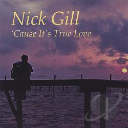 Gill, Nick - Cause It's True Love CD Cover Art