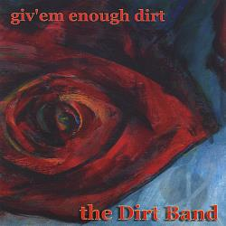 Dirt Band - Giv'em Enough Dirt CD Cover Art