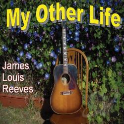 James Louis Reeves - My Other Life CD Cover Art