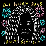 Dot Wiggin Band / Wiggin, Dorothy - Ready! Get! Go! CD Cover Art
