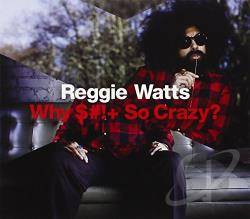 Watts, Reggie - Why $#!+ So Crazy? CD Cover Art