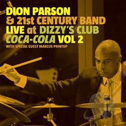 Dion Parson & The 21st Century Band: Dion Parson & 21st Century Band: Live at Dizzy's Club Coca-Cola Vol 2