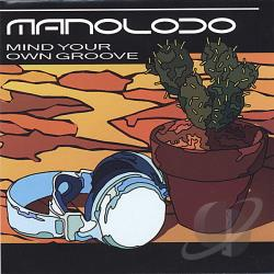 Manoloco - Mind Your Own Groove CD Cover Art