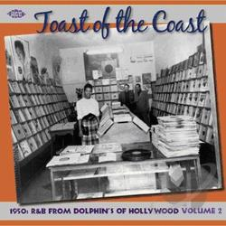 Toast of the Coast: 1950s R&B from Dolphin's of Hollywood, Vol. 2 CD Cover Art