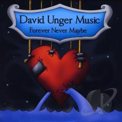 Unger, David Music - Forever Never Maybe CD Cover Art