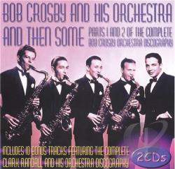 Bob Crosby & His Orchestra - And Then Some, Pts. 1 & 2 of the Complete Discography CD Cover Art