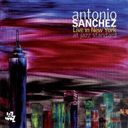 Sanchez, Antonio - Live in New York at Jazz Standard CD Cover Art