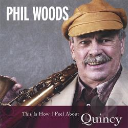 Woods, Phil - This Is How I Feel About Quincy CD Cover Art