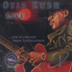 Rush, Otis - Otis Rush Live...And In Concert From San Francisco CD Cover Art