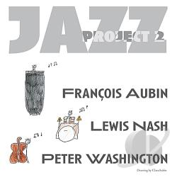 Aubin, Francois / Francois Aubin, Lewis Nash & Peter Washington - Jazz Project 2 CD Cover Art