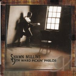 Mullins, Shawn - 9th Ward Pickin' Parlor CD Cover Art