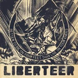 Liberteer - Better To Die On Your Feet Than Live On Your Knees CD Cover Art