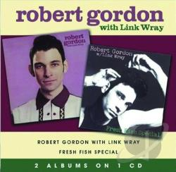Gordon, Robert - Robert Gordon With Link Wray/Fresh Fish Specials CD Cover Art