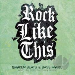 Rock Like This: Broken Beats & Bass Music - Mixed By Citizen.Com & Flip3K CD Cover Art
