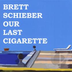 Schieber, Brett - Our Last Cigarette CD Cover Art