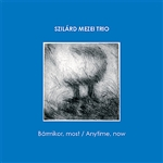 Szilard Mezei Trio - Barmikor, Most / Anytime, Now DB Cover Art