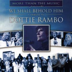 We Shall Behold Him: A Tribute To Dottie Rambo CD Cover Art