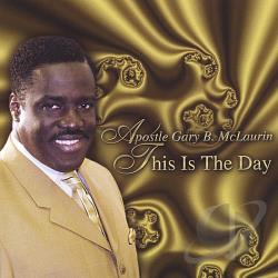 Apostle Gary B. McLaurin - This Is the Day CD Cover Art