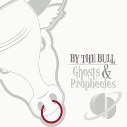 By the Bull - Ghosts & Prophecies CD Cover Art