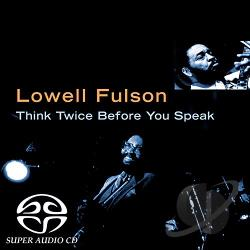 Fulson, Lowell - Think Twice Before You Speak CD Cover Art