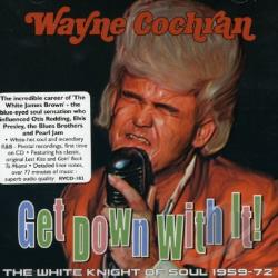 Cochran, Wayne - White Knight of Soul 1964-72: Get Down With It! CD Cover Art
