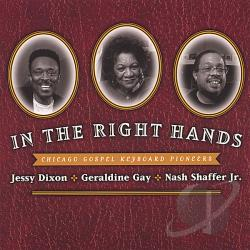 Dixon, Jessy / Gay, Geraldine / Nash Shaffer, Jr. / Various Artists - In the Right Hands CD Cover Art