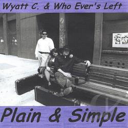 Wyatt C & Who Ever's Left - Plain & Simple CD Cover Art
