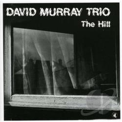 David Murray Trio - Hill CD Cover Art
