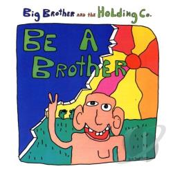 Big Brother & The Holding Company - Be A Brother CD Cover Art