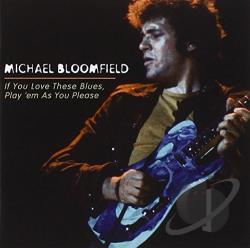 Mike Bloomfield - If You Love These Blues, Play 'Em As You Please CD Cover Art