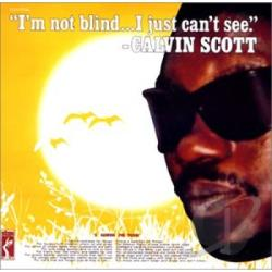 Scott, Calvin - I'm Not Blind I Just Can't See CD Cover Art