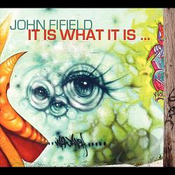 Fifield, John - It Is What It Is CD Cover Art