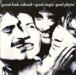 Grand Funk Railroad - Good Singin', Good Playin' CD Cover Art
