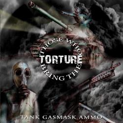 Those Who Bring The Torture - Tank Gasmask Ammo CD Cover Art