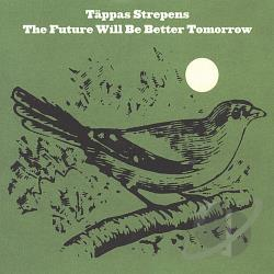 Tappas Strepens - Future Will Be Better Tomorrow CD Cover Art